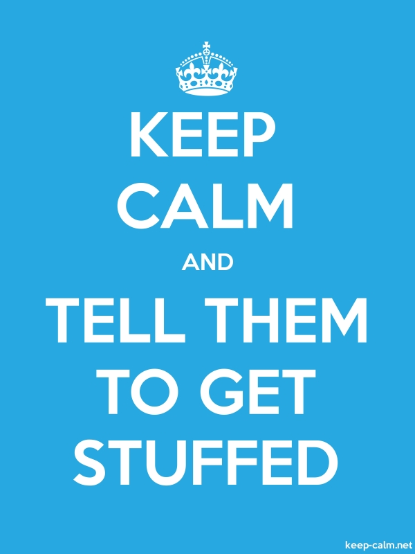 KEEP CALM AND TELL THEM TO GET STUFFED - white/blue - Default (600x800)