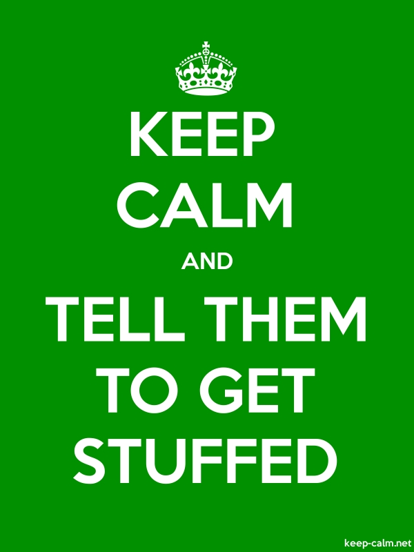 KEEP CALM AND TELL THEM TO GET STUFFED - white/green - Default (600x800)