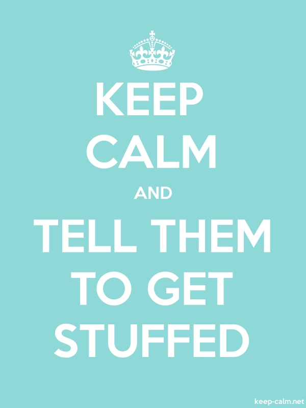KEEP CALM AND TELL THEM TO GET STUFFED - white/lightblue - Default (600x800)