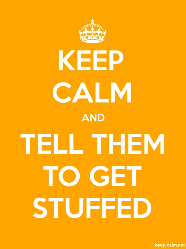 KEEP CALM AND TELL THEM TO GET STUFFED - white/orange - Default (600x800)