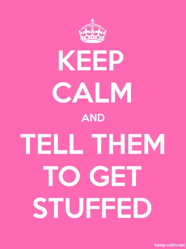 KEEP CALM AND TELL THEM TO GET STUFFED - white/pink - Default (600x800)