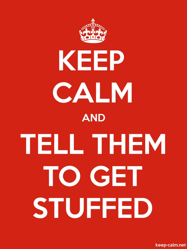KEEP CALM AND TELL THEM TO GET STUFFED - white/red - Default (600x800)