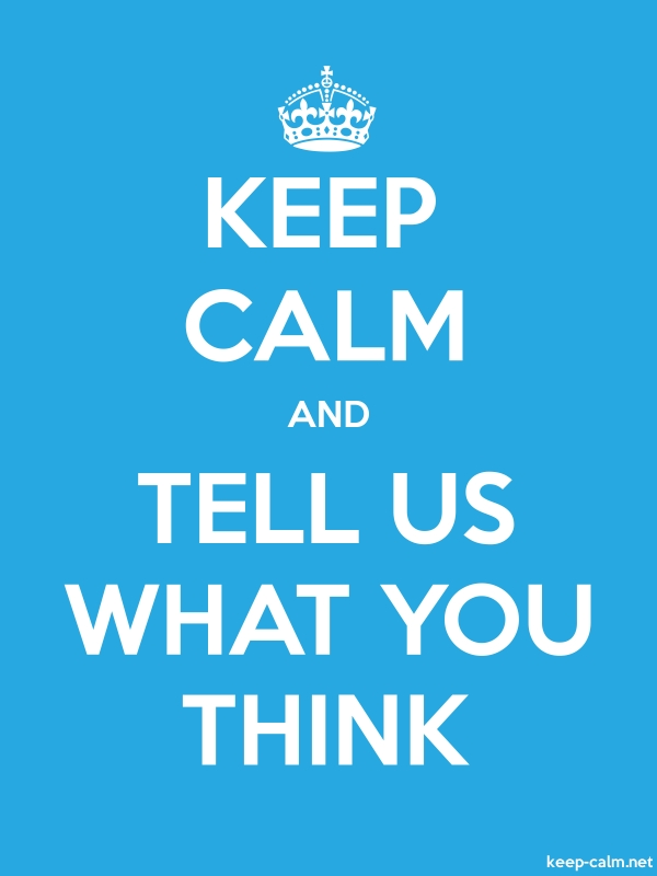 KEEP CALM AND TELL US WHAT YOU THINK - white/blue - Default (600x800)