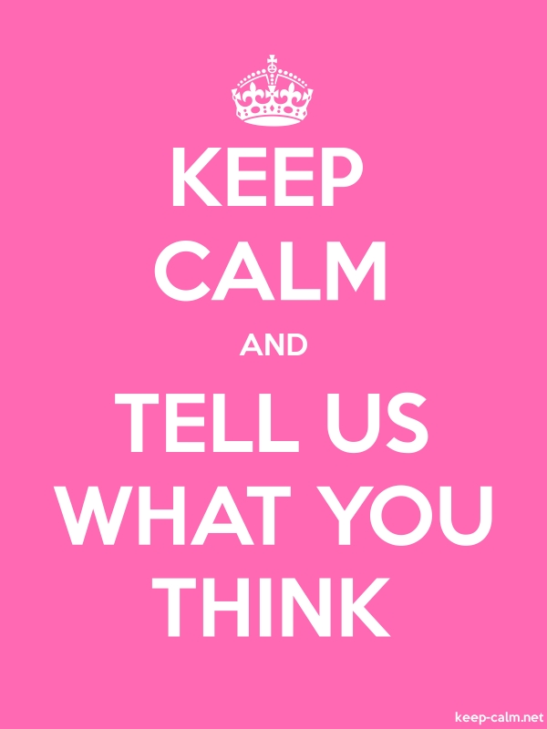 KEEP CALM AND TELL US WHAT YOU THINK - white/pink - Default (600x800)