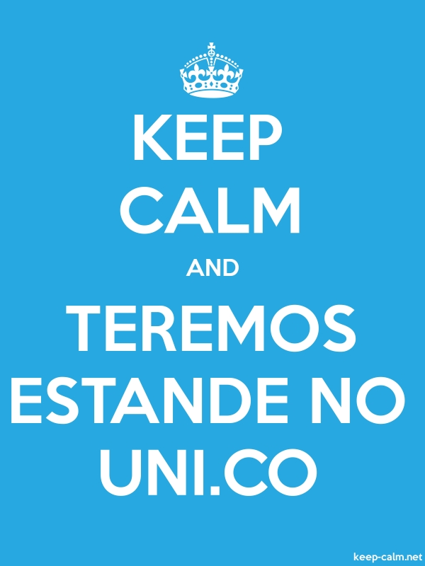 KEEP CALM AND TEREMOS ESTANDE NO UNI.CO - white/blue - Default (600x800)