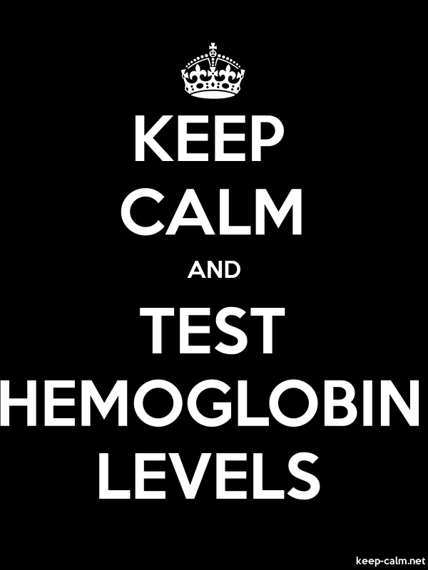 KEEP CALM AND TEST HEMOGLOBIN LEVELS - white/black - Default (600x800)
