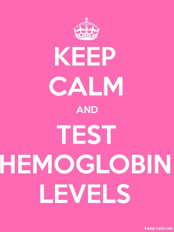 KEEP CALM AND TEST HEMOGLOBIN LEVELS - white/pink - Default (600x800)