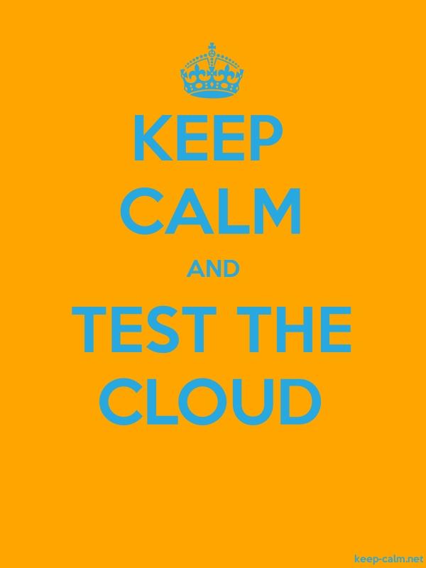 KEEP CALM AND TEST THE CLOUD - blue/orange - Default (600x800)
