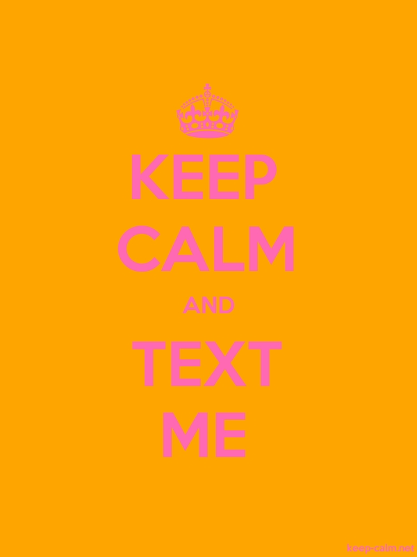 KEEP CALM AND TEXT ME - pink/orange - Default (600x800)