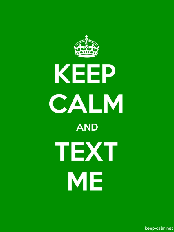 KEEP CALM AND TEXT ME - white/green - Default (600x800)