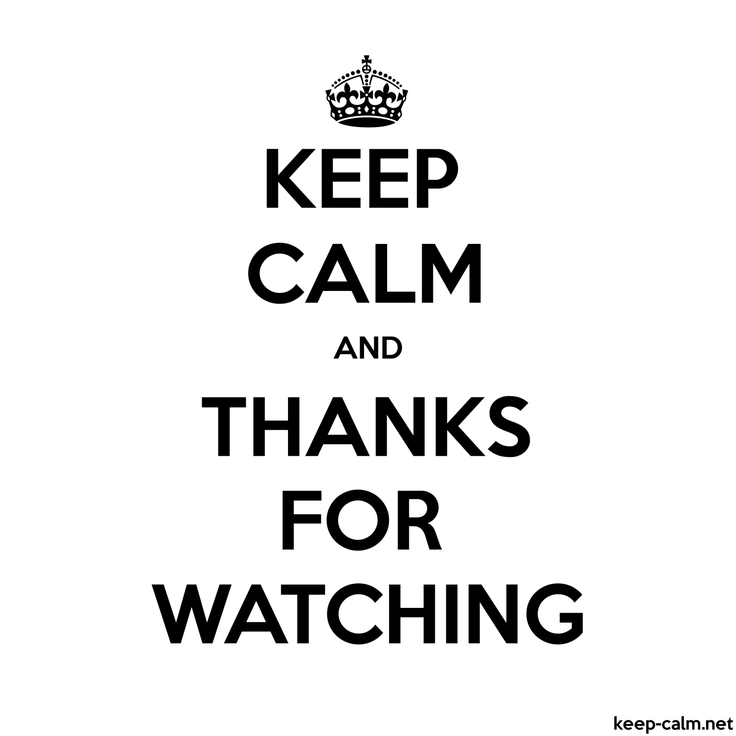 KEEP CALM AND THANKS FOR WATCHING | KEEP-CALM net