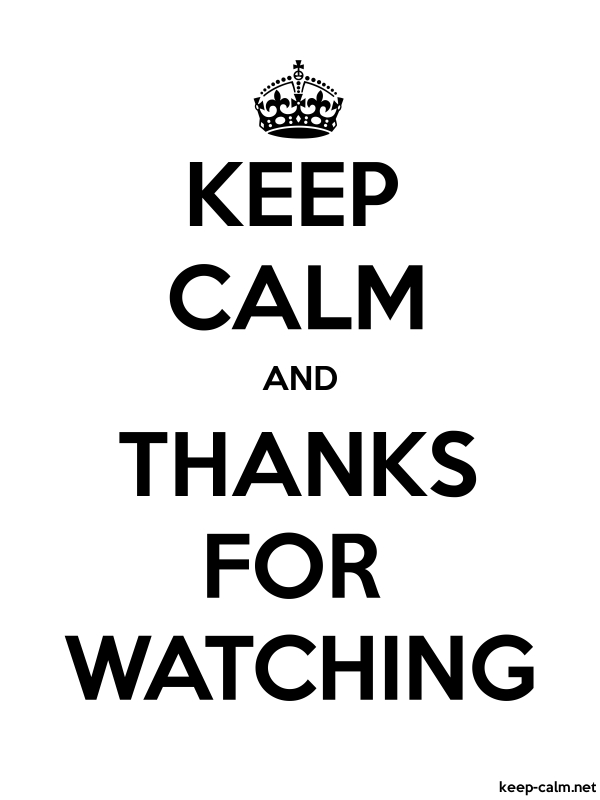 Keep Calm And Thanks For Watching