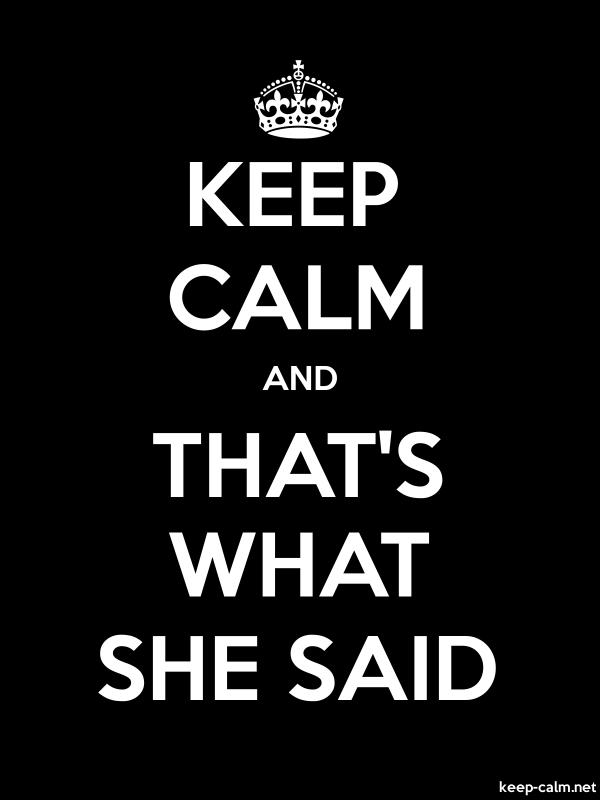 KEEP CALM AND THAT'S WHAT SHE SAID - white/black - Default (600x800)