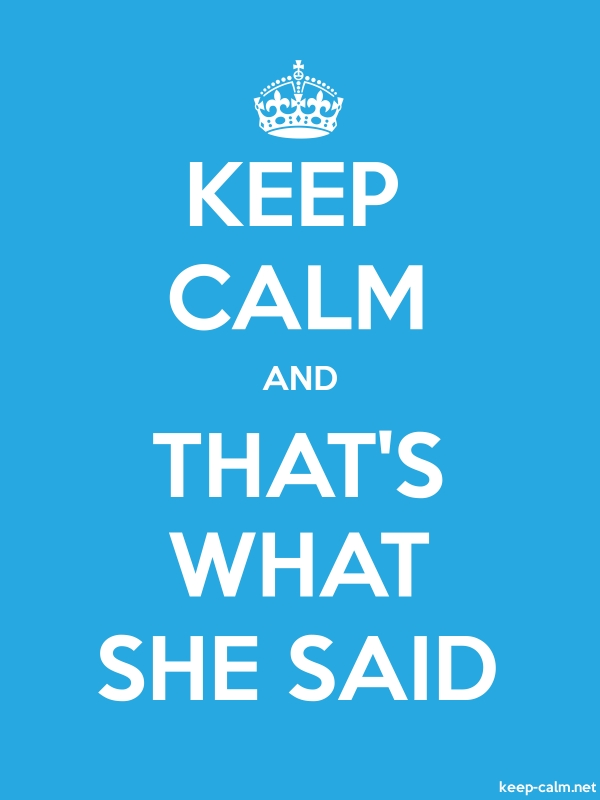 KEEP CALM AND THAT'S WHAT SHE SAID - white/blue - Default (600x800)