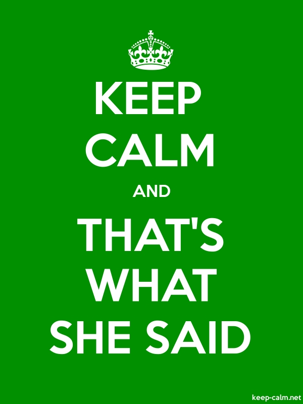 KEEP CALM AND THAT'S WHAT SHE SAID - white/green - Default (600x800)