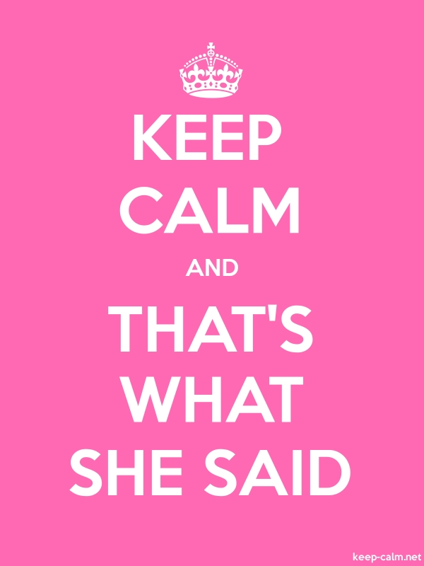 KEEP CALM AND THAT'S WHAT SHE SAID - white/pink - Default (600x800)