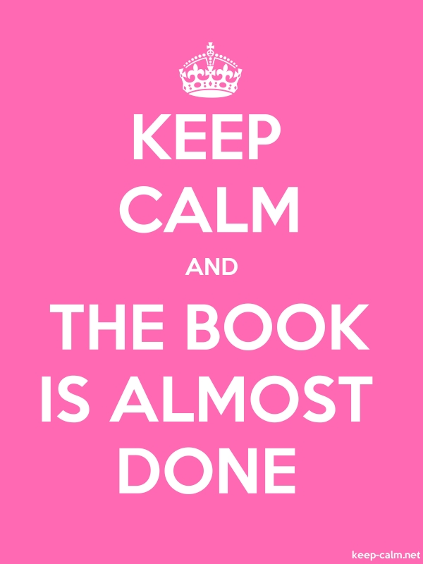 KEEP CALM AND THE BOOK IS ALMOST DONE - white/pink - Default (600x800)