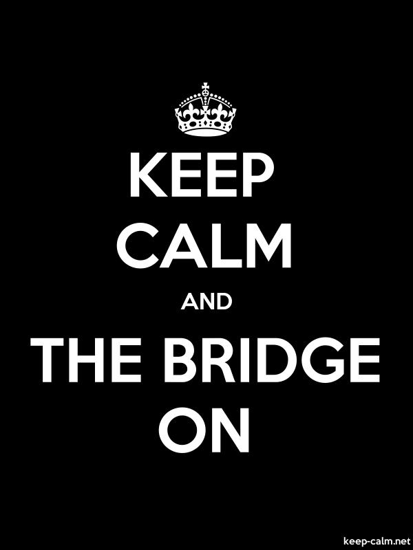 KEEP CALM AND THE BRIDGE ON - white/black - Default (600x800)
