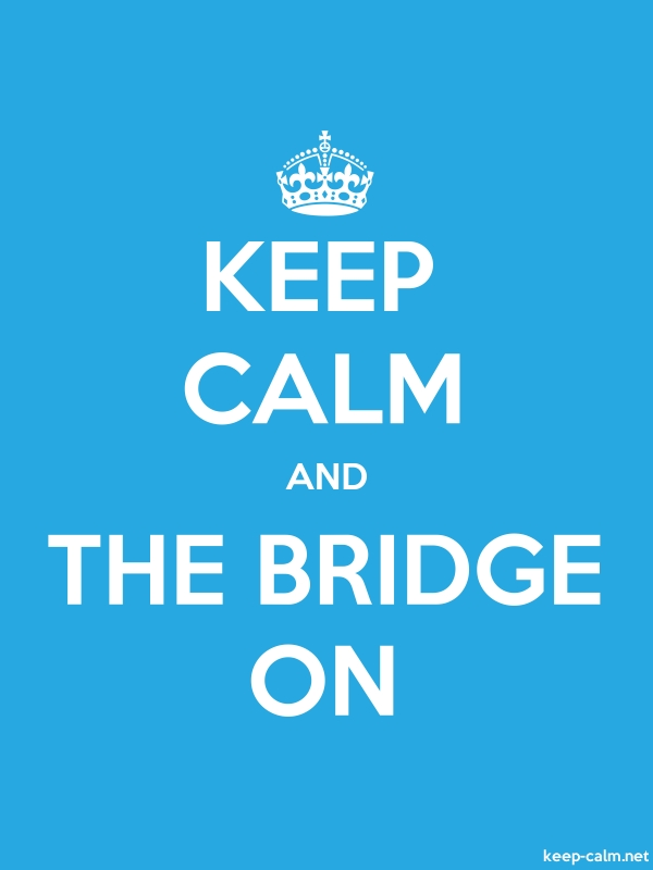 KEEP CALM AND THE BRIDGE ON - white/blue - Default (600x800)