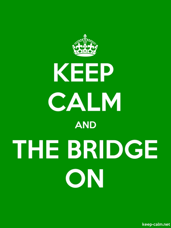 KEEP CALM AND THE BRIDGE ON - white/green - Default (600x800)