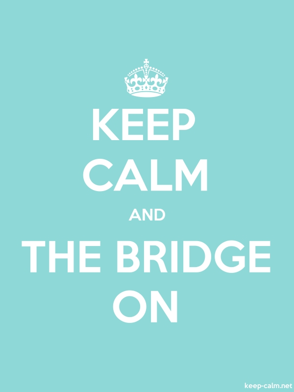 KEEP CALM AND THE BRIDGE ON - white/lightblue - Default (600x800)