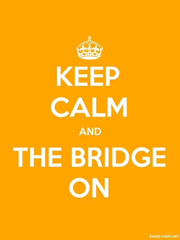 KEEP CALM AND THE BRIDGE ON - white/orange - Default (600x800)