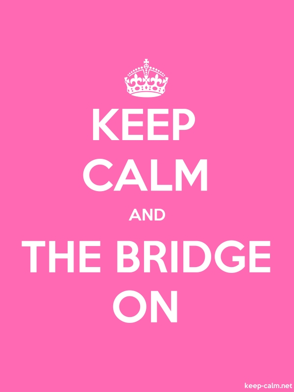 KEEP CALM AND THE BRIDGE ON - white/pink - Default (600x800)