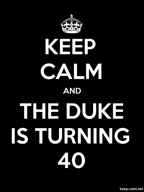 KEEP CALM AND THE DUKE IS TURNING 40 - white/black - Default (600x800)