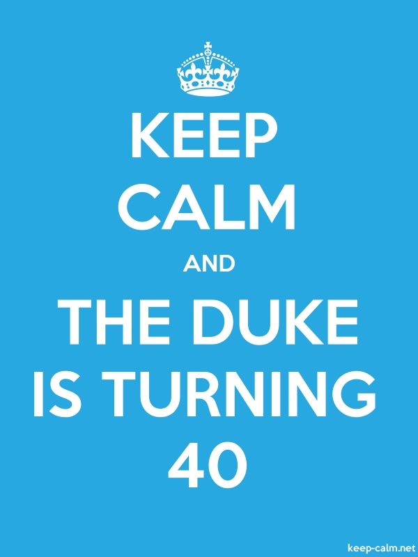 KEEP CALM AND THE DUKE IS TURNING 40 - white/blue - Default (600x800)
