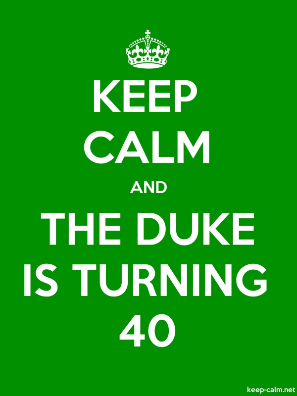 KEEP CALM AND THE DUKE IS TURNING 40 - white/green - Default (600x800)