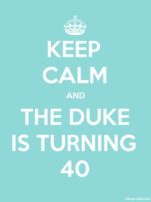 KEEP CALM AND THE DUKE IS TURNING 40 - white/lightblue - Default (600x800)