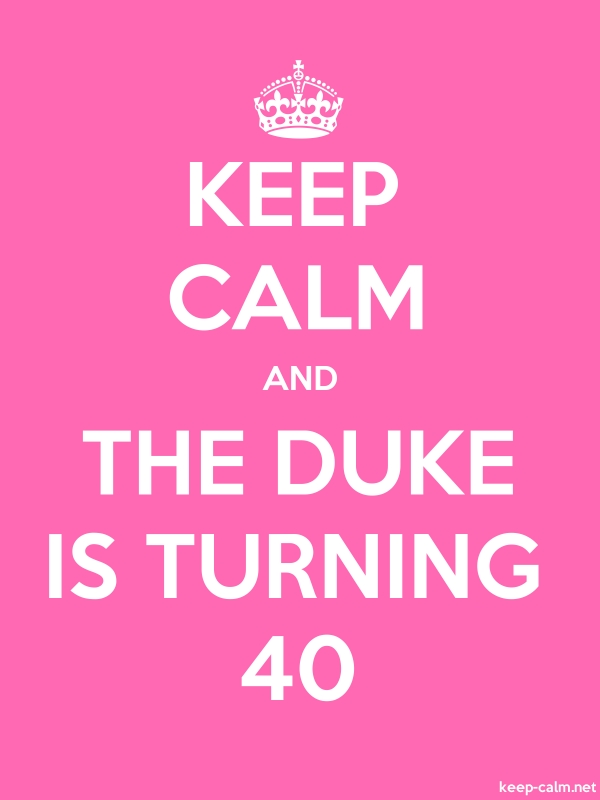 KEEP CALM AND THE DUKE IS TURNING 40 - white/pink - Default (600x800)