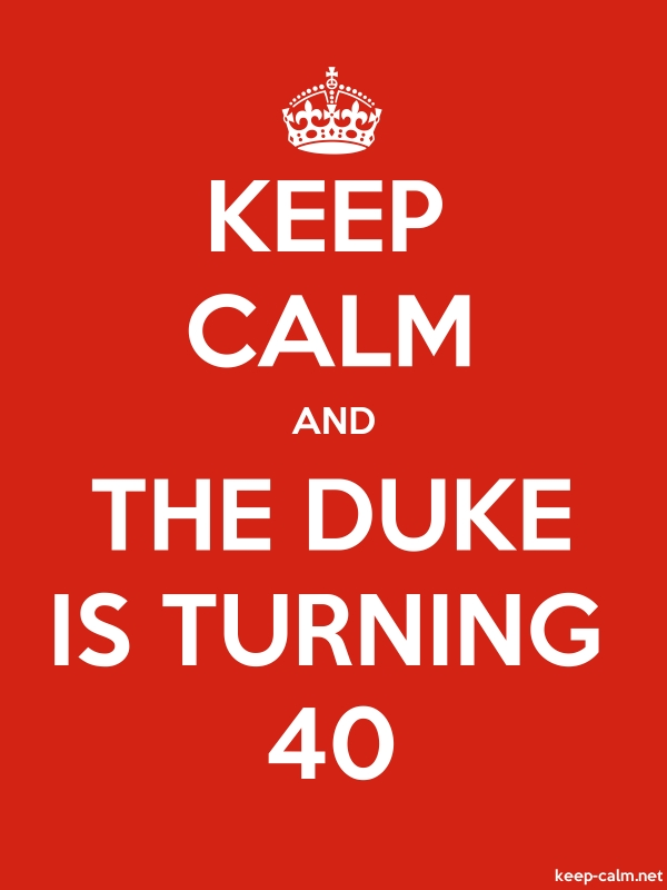 KEEP CALM AND THE DUKE IS TURNING 40 - white/red - Default (600x800)
