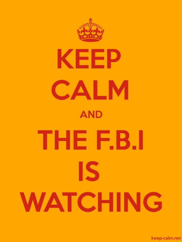 KEEP CALM AND THE F.B.I IS WATCHING - red/orange - Default (600x800)