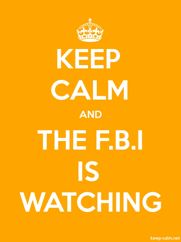 KEEP CALM AND THE F.B.I IS WATCHING - white/orange - Default (600x800)