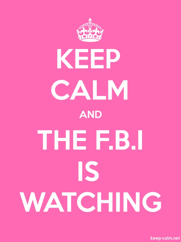 KEEP CALM AND THE F.B.I IS WATCHING - white/pink - Default (600x800)