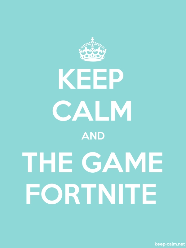 KEEP CALM AND THE GAME FORTNITE - white/lightblue - Default (600x800)