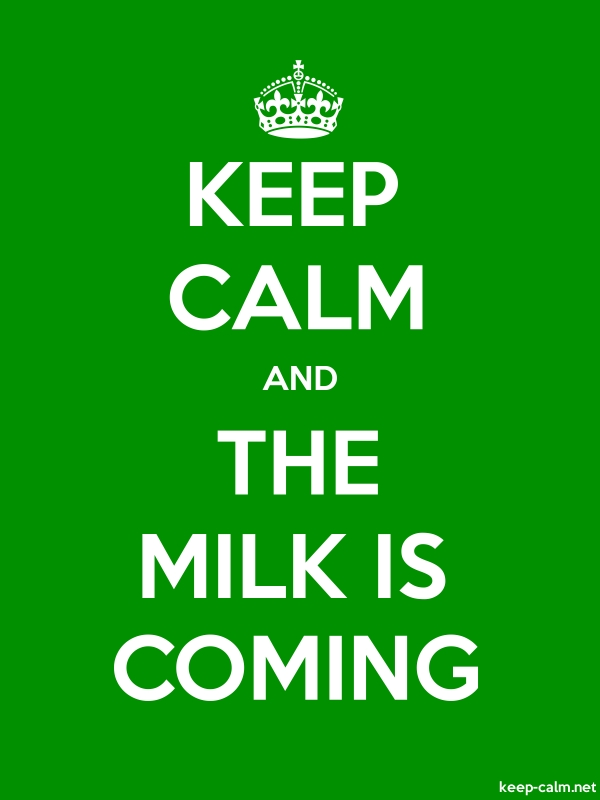 KEEP CALM AND THE MILK IS COMING - white/green - Default (600x800)