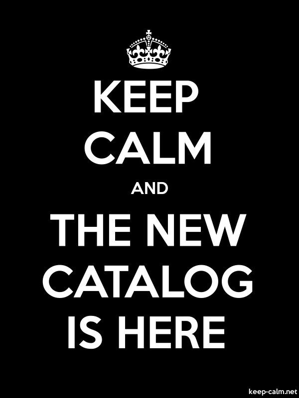 KEEP CALM AND THE NEW CATALOG IS HERE - white/black - Default (600x800)