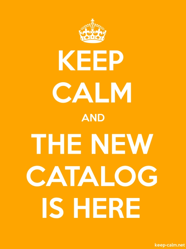 KEEP CALM AND THE NEW CATALOG IS HERE - white/orange - Default (600x800)