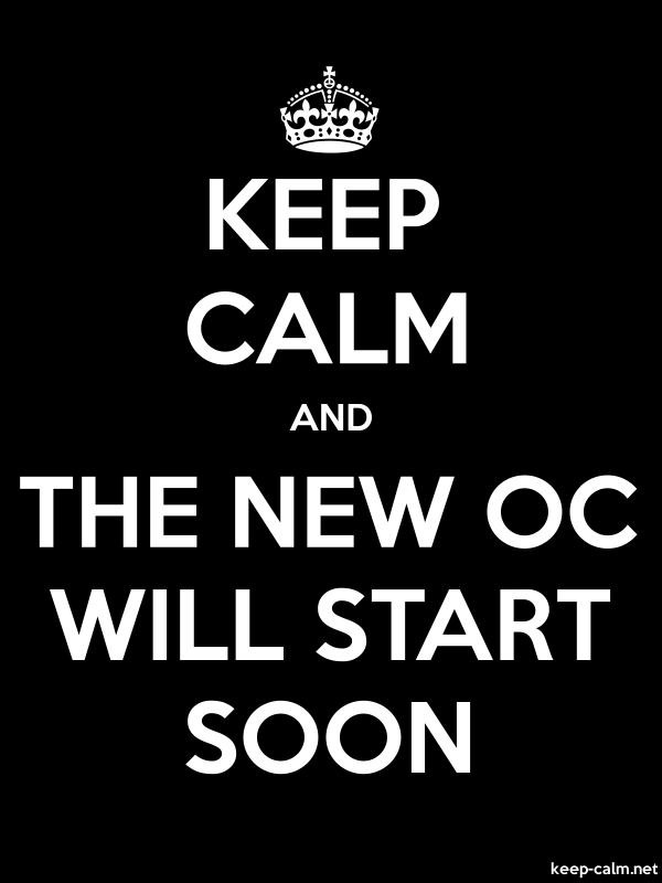KEEP CALM AND THE NEW OC WILL START SOON - white/black - Default (600x800)