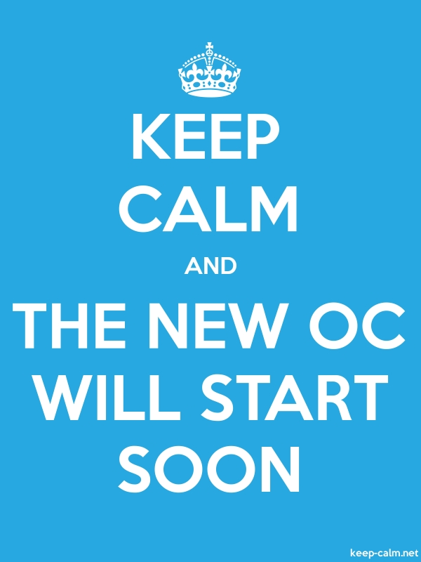 KEEP CALM AND THE NEW OC WILL START SOON - white/blue - Default (600x800)