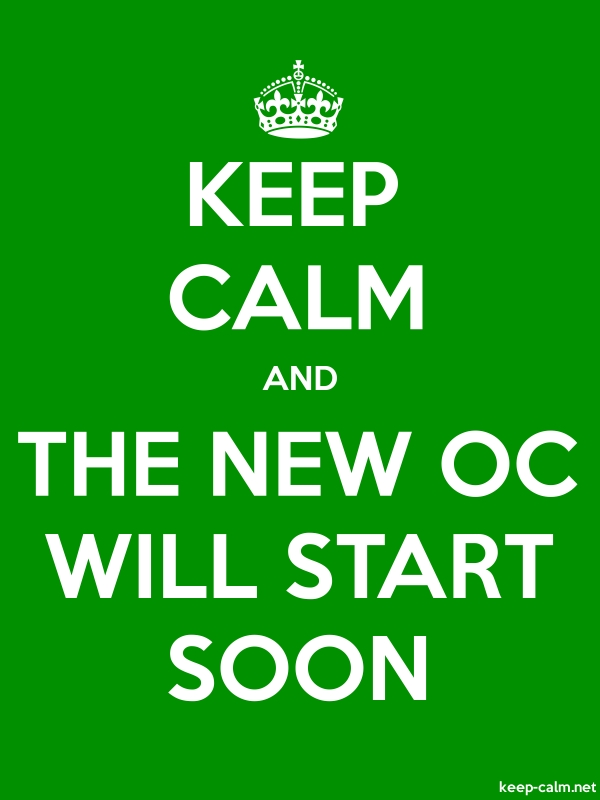 KEEP CALM AND THE NEW OC WILL START SOON - white/green - Default (600x800)