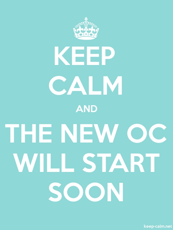 KEEP CALM AND THE NEW OC WILL START SOON - white/lightblue - Default (600x800)