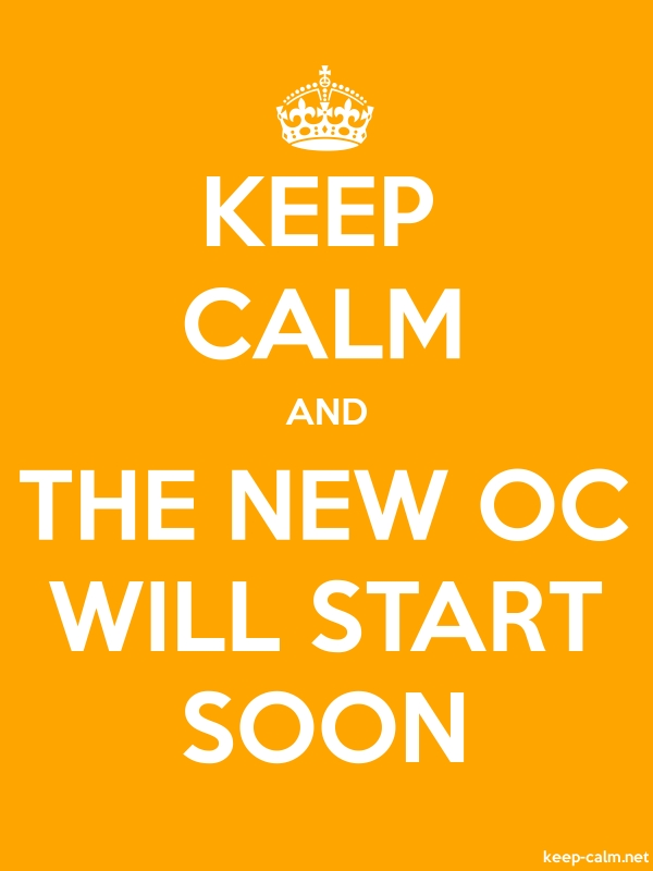 KEEP CALM AND THE NEW OC WILL START SOON - white/orange - Default (600x800)