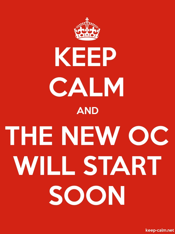 KEEP CALM AND THE NEW OC WILL START SOON - white/red - Default (600x800)