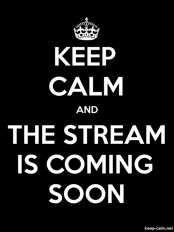 KEEP CALM AND THE STREAM IS COMING SOON - white/black - Default (600x800)