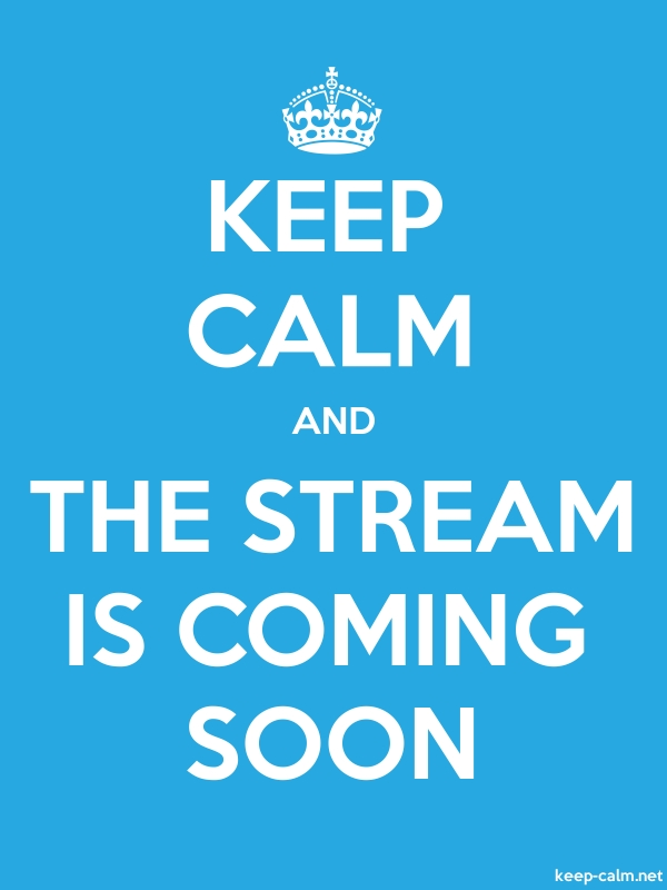 KEEP CALM AND THE STREAM IS COMING SOON - white/blue - Default (600x800)