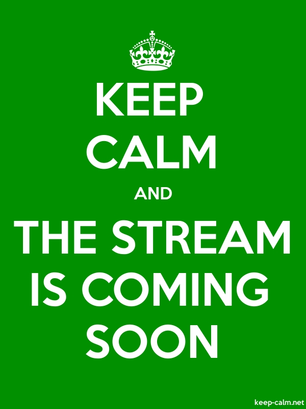 KEEP CALM AND THE STREAM IS COMING SOON - white/green - Default (600x800)