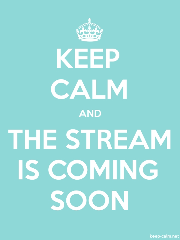 KEEP CALM AND THE STREAM IS COMING SOON - white/lightblue - Default (600x800)